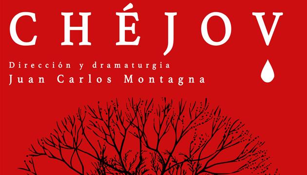Chéjov, dirección y dramaturgia de Juan Carlos Montagna